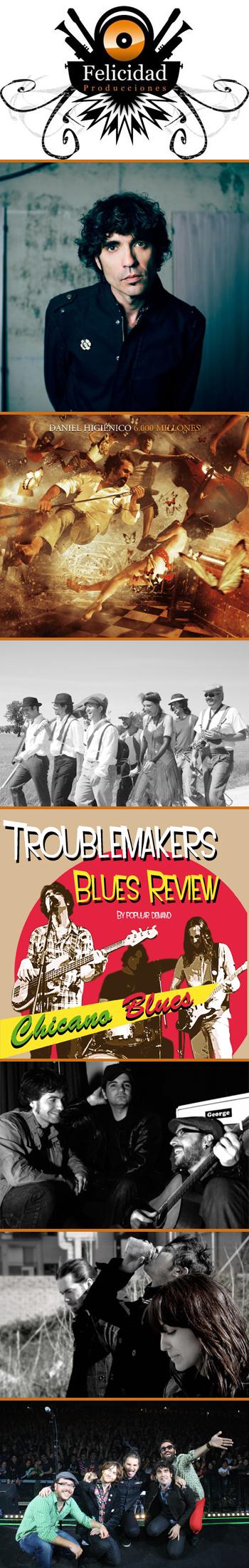 Los artistas de Felicidad Producciones: Lichis, Daniel Higiénico, Los Fulanos y La Mengana Band, Troublemakers Blues Review, Chivo Chivato, Gatonieve y La Cabra Mecánica