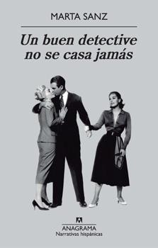 Portada del libro Un buen detective no se casa jamás, de Marta Sanz